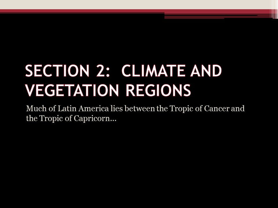 SECTION 2: CLIMATE AND VEGETATION REGIONS