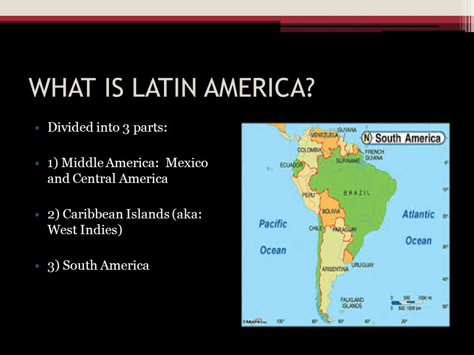 WHAT IS LATIN AMERICA Divided into 3 parts:
