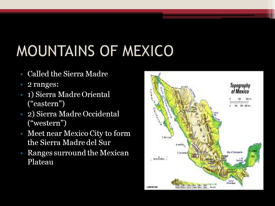 MOUNTAINS OF MEXICO Called the Sierra Madre 2 ranges: