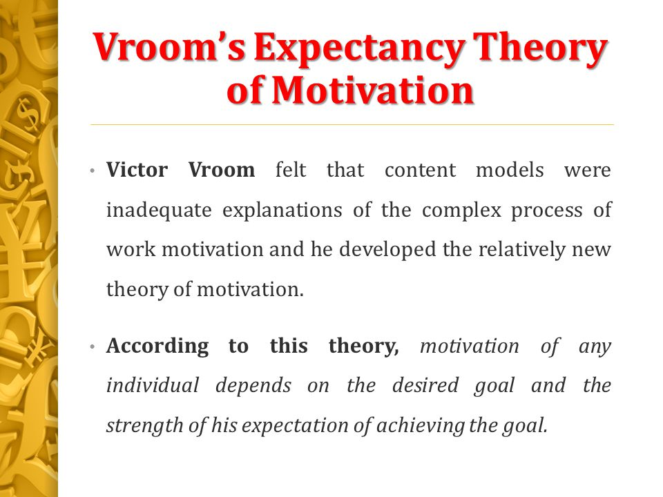 victor vroom expectancy theory Vroom's expectancy theory vroom's expectancy theoryassumes that behavior results from conscious choices among alternatives whose purpose it is to maximize pleasure and minimize pain.