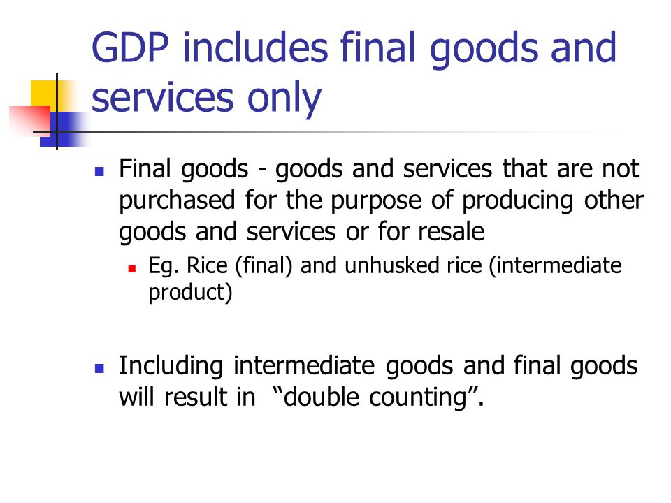 GDP includes final goods and services only