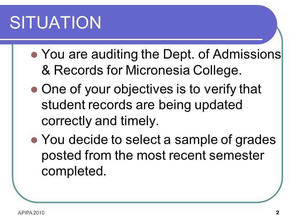 SITUATION You are auditing the Dept. of Admissions & Records for Micronesia College.