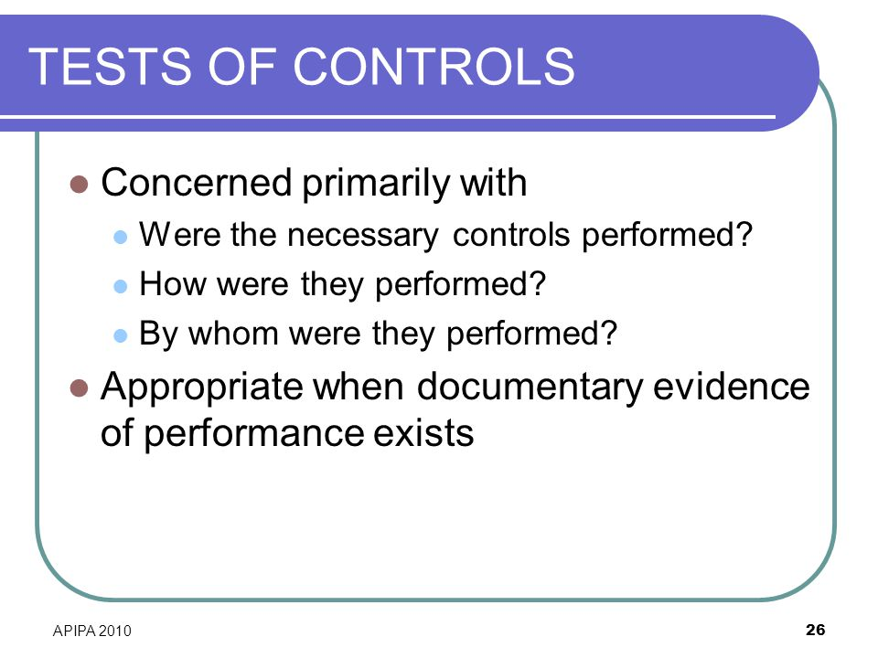 TESTS OF CONTROLS Concerned primarily with