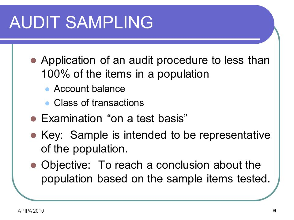 AUDIT SAMPLING Application of an audit procedure to less than 100% of the items in a population. Account balance.