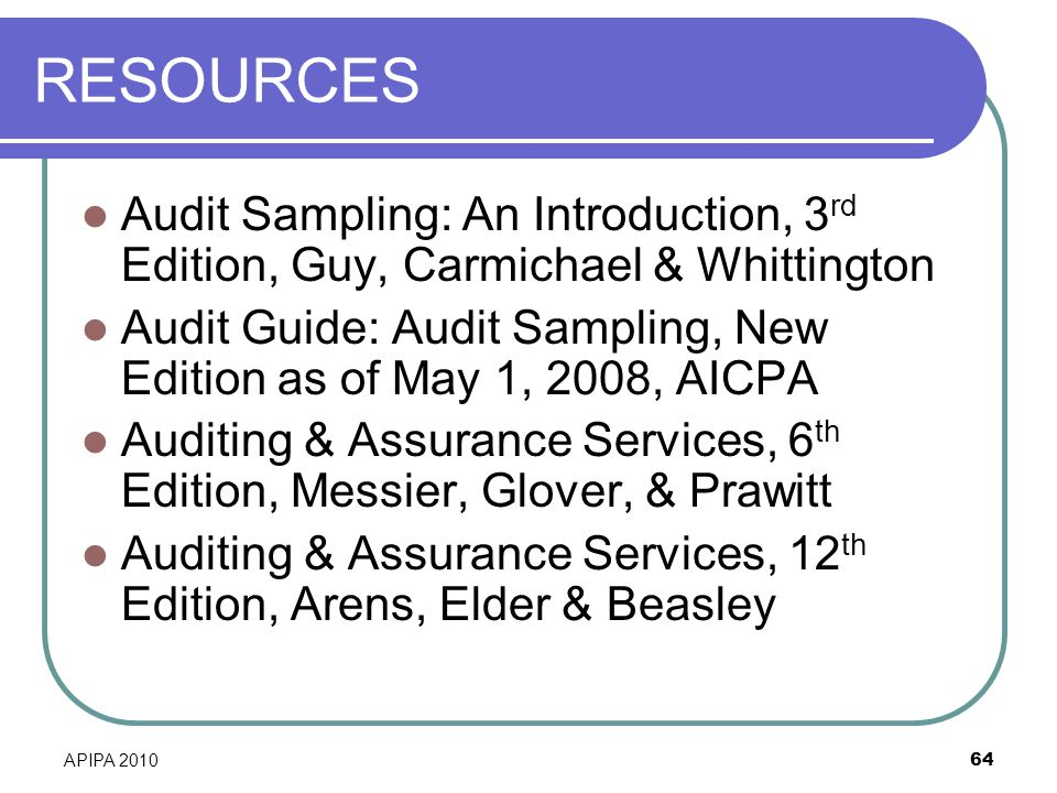 RESOURCES Audit Sampling: An Introduction, 3rd Edition, Guy, Carmichael & Whittington.