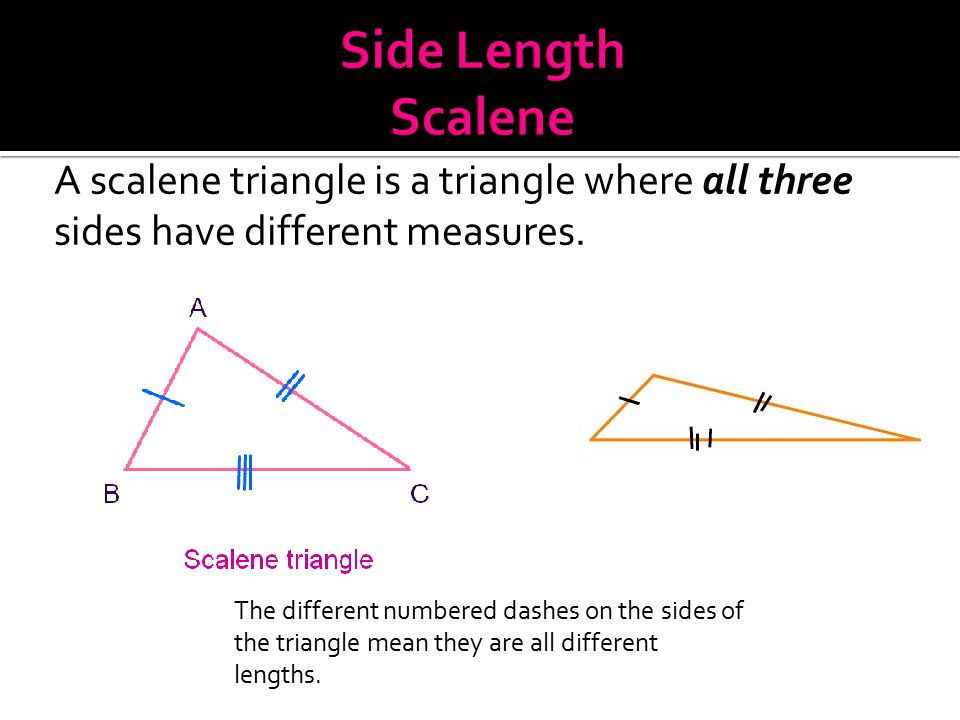 Side Length Scalene A scalene triangle is a triangle where all three sides have different measures.