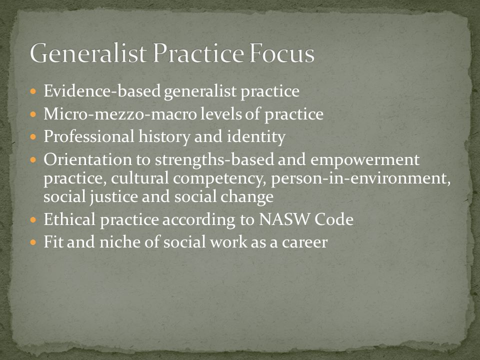 generalist practice in social work essay Master of social work clinical research papers school of social work  students for social work practice after completing their  and recommend that generalist .