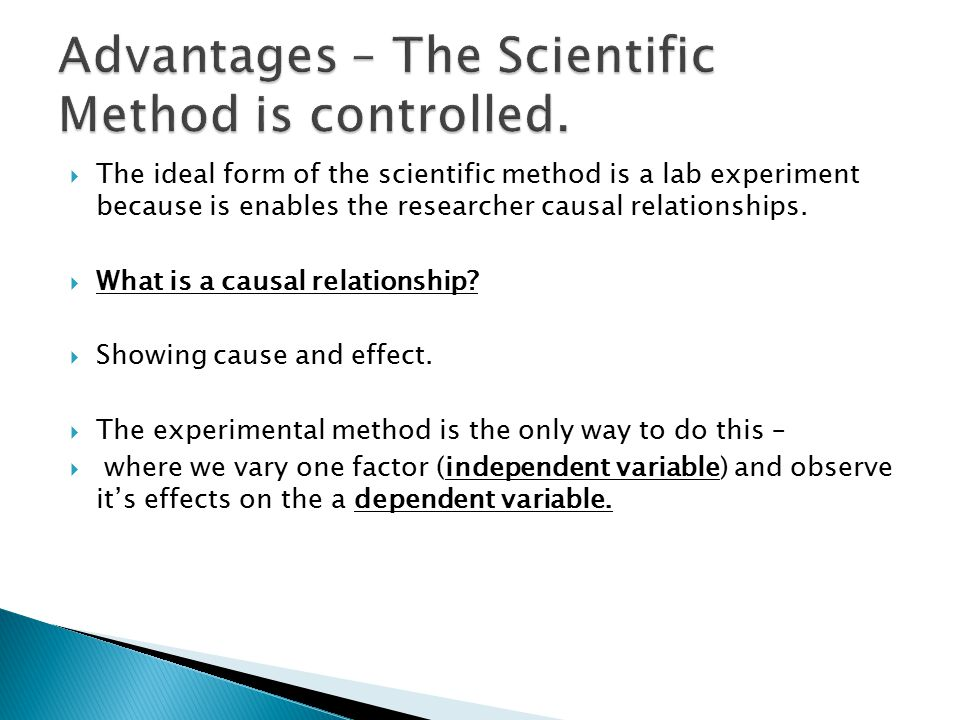 advantages of the scientific method Advantages and disadvantages of the scientific method bullets experimental  method - experiments involve manipulating the independent.
