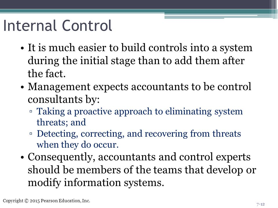 Internal Control It is much easier to build controls into a system during the initial stage than to add them after the fact.