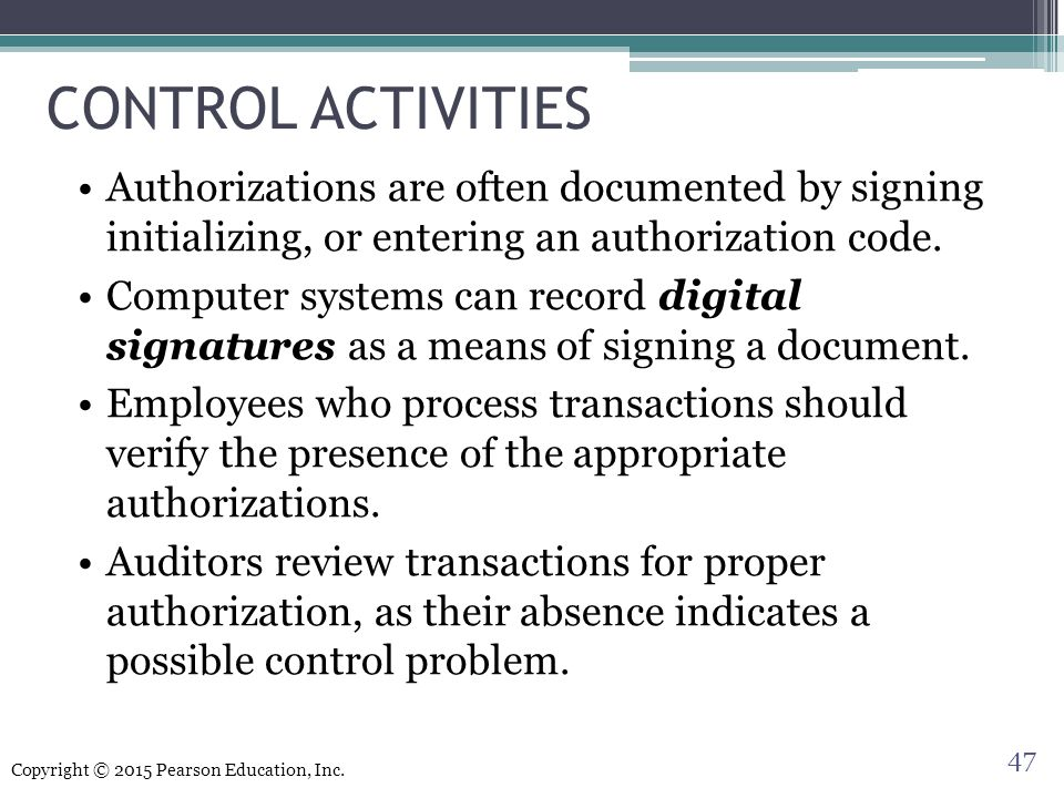 CONTROL ACTIVITIES Authorizations are often documented by signing initializing, or entering an authorization code.