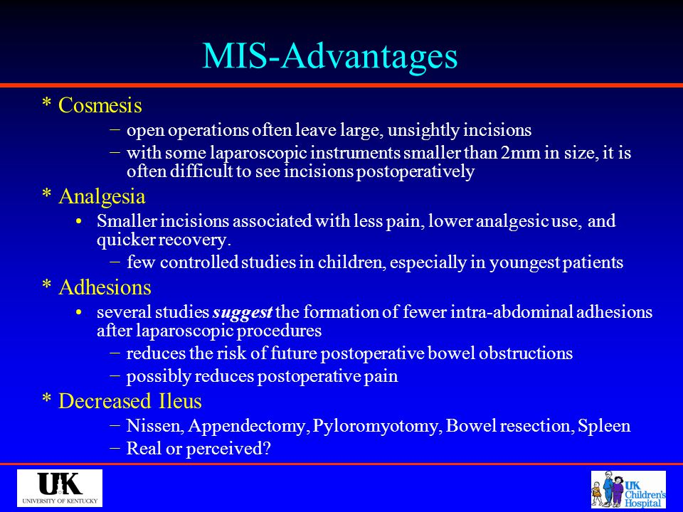 MIS-Advantages * Cosmesis * Analgesia * Adhesions * Decreased Ileus