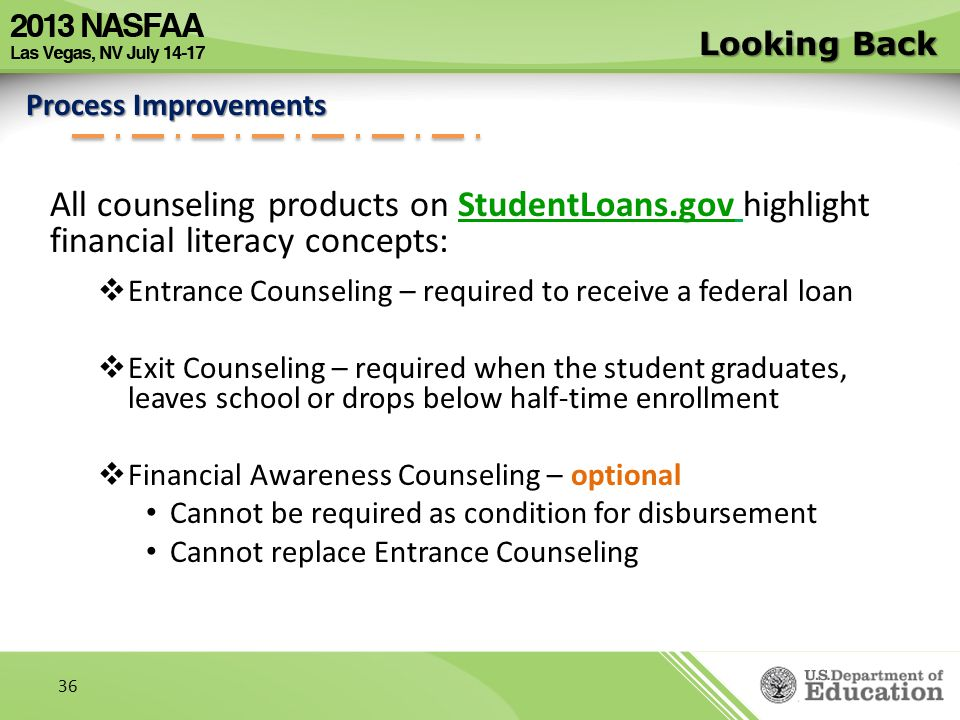 Looking Back Process Improvements. All counseling products on StudentLoans.gov highlight financial literacy concepts: