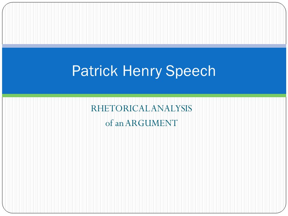 patrick henry rhetorical analysis essay What arguments did patrick henry use in 1775 to  and rhetorical strategies did patrick henry use in 1775 to  great lesson for rhetorical analysis.