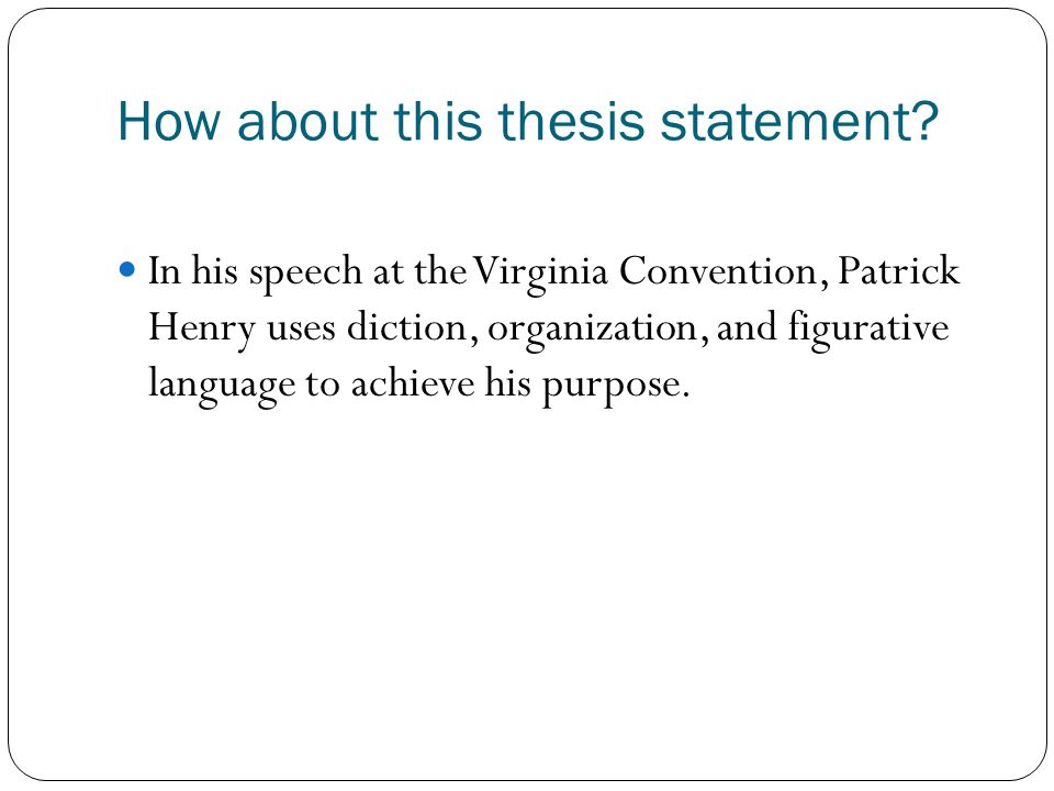 the use of rhetoric in patrick henrys speeches Transcript of rhetorical analysis of patrick henry's speech to the virginia convention paragraph 8 paragraph 6 paragraph 10 paragraph 8 is henry's last opposing argument, he says, peace.