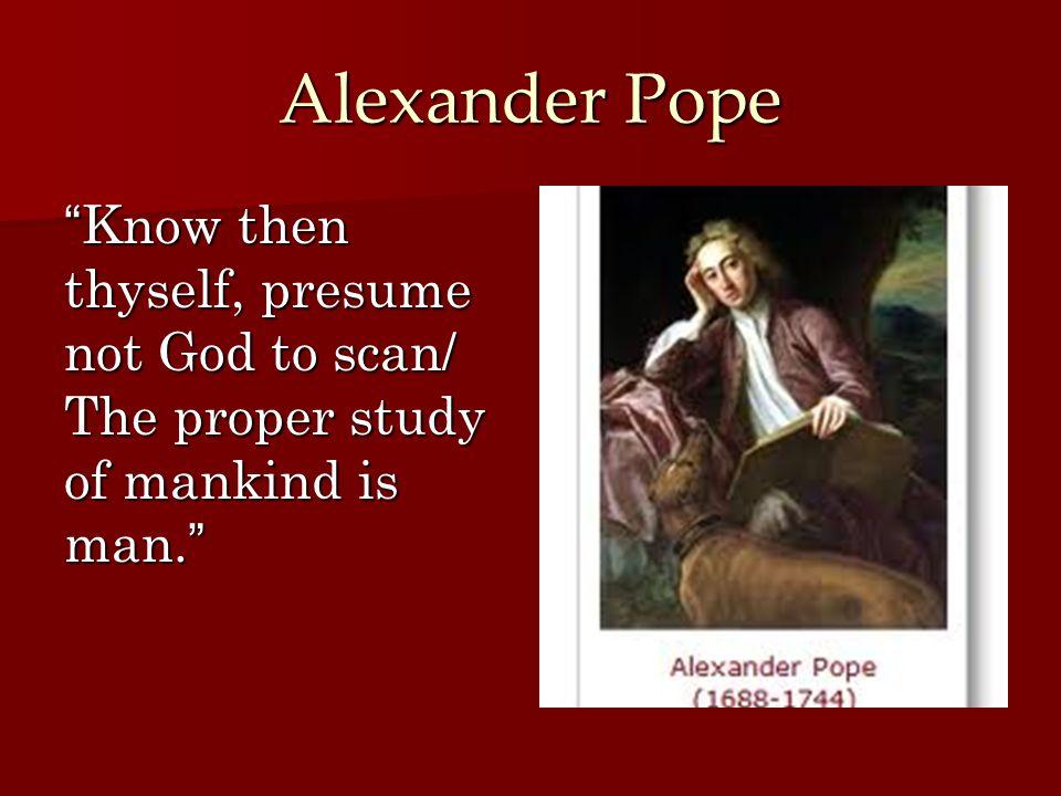 11 Alexander Pope U201cKnow Then Thyself, Presume Not God To Scan/ ...