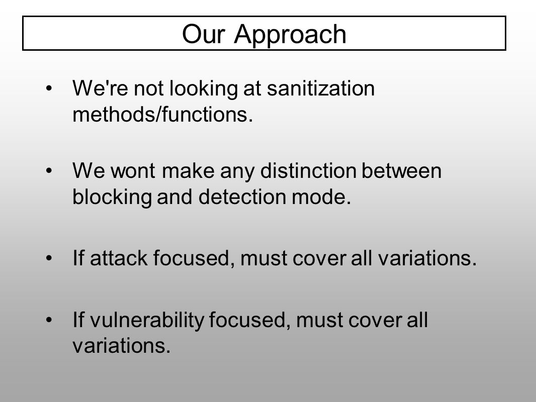 Our Approach We re not looking at sanitization methods/functions.