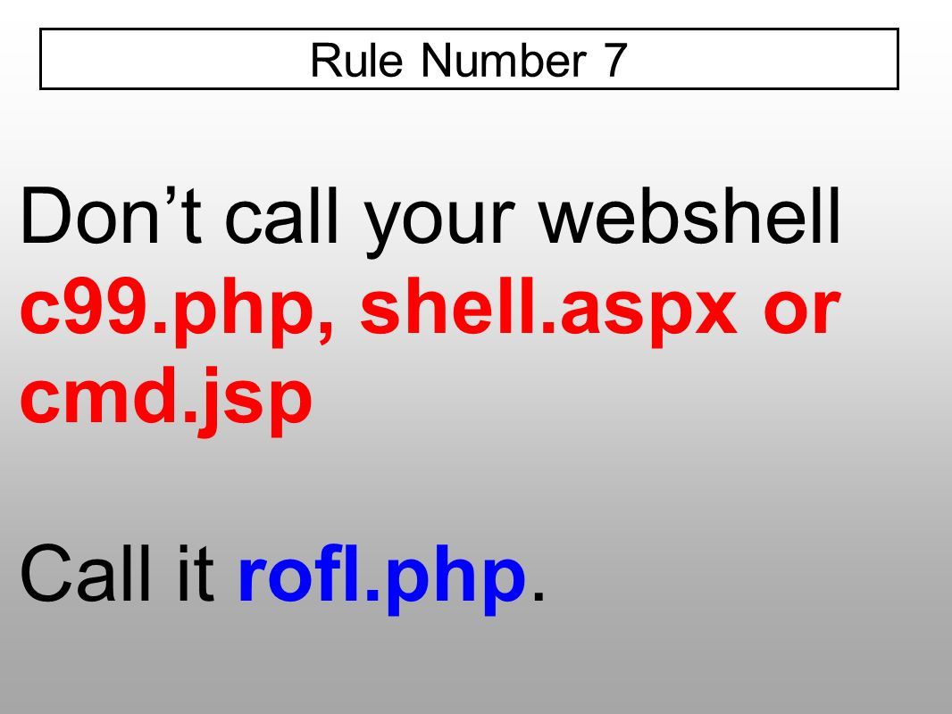 Don't call your webshell c99.php, shell.aspx or cmd.jsp