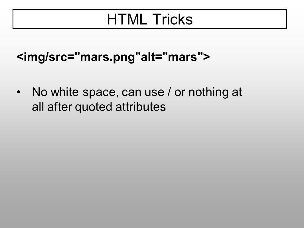 HTML Tricks <img/src= mars.png alt= mars >