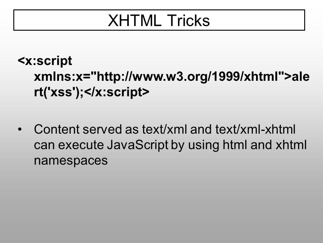 XHTML Tricks<x:script xmlns:x= http://www.w3.org/1999/xhtml >alert( xss );</x:script>