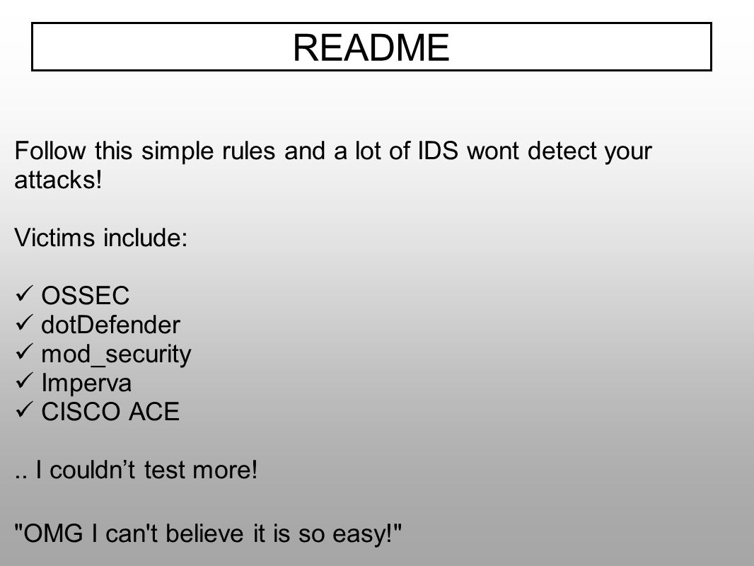 README Follow this simple rules and a lot of IDS wont detect your attacks! Victims include: OSSEC.