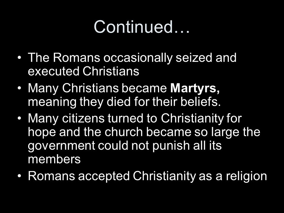 Continued… The Romans occasionally seized and executed Christians