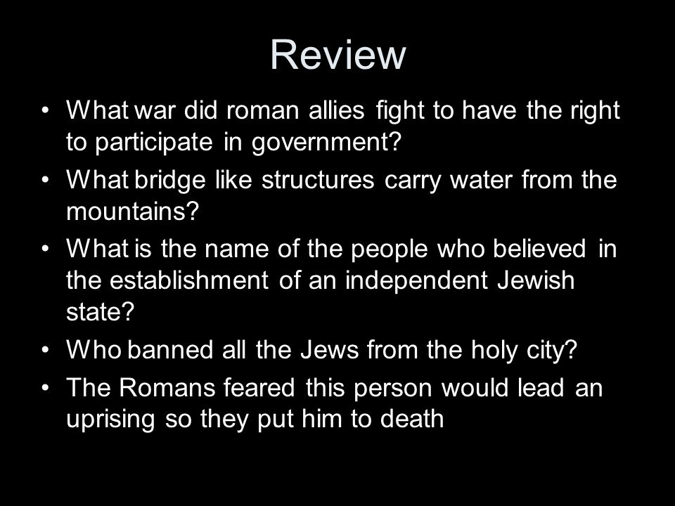 Review What war did roman allies fight to have the right to participate in government What bridge like structures carry water from the mountains