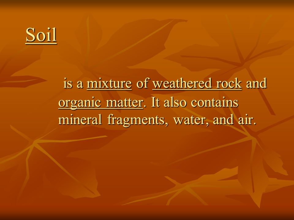 soil is a mixture of weathered rock and organic matter