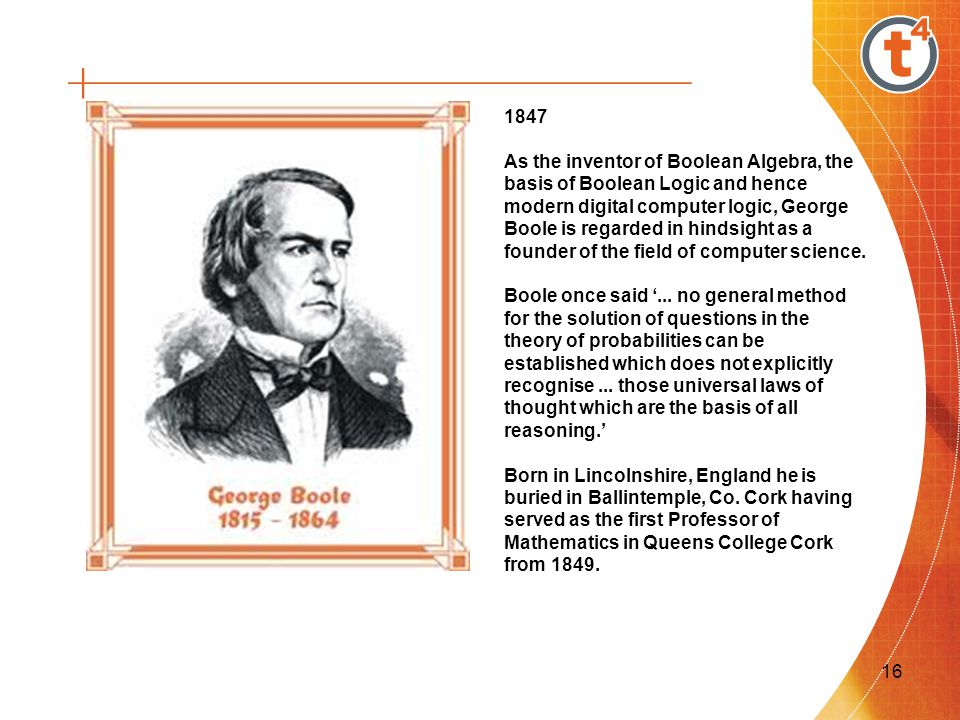 george booles boolean algebra and its impact on digital computers of today George boole was a british mathematician whose work on logic laid many of the foundations for the digital revolution the lincolnshire-born academic is widely heralded as one of the most.