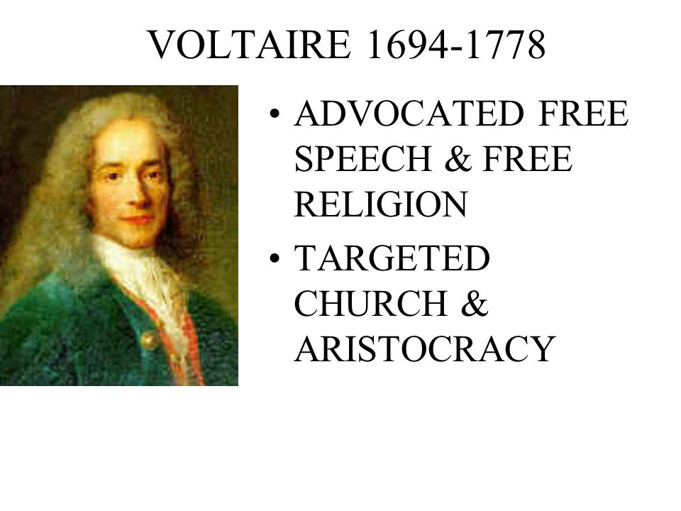 VOLTAIRE ADVOCATED FREE SPEECH & FREE RELIGION