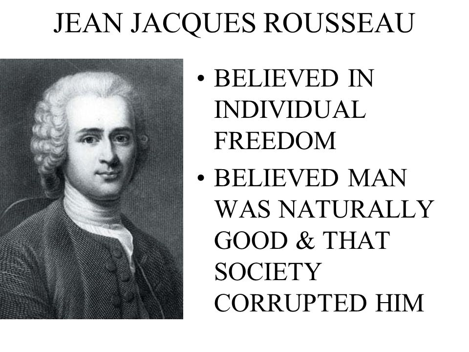 JEAN JACQUES ROUSSEAU BELIEVED IN INDIVIDUAL FREEDOM