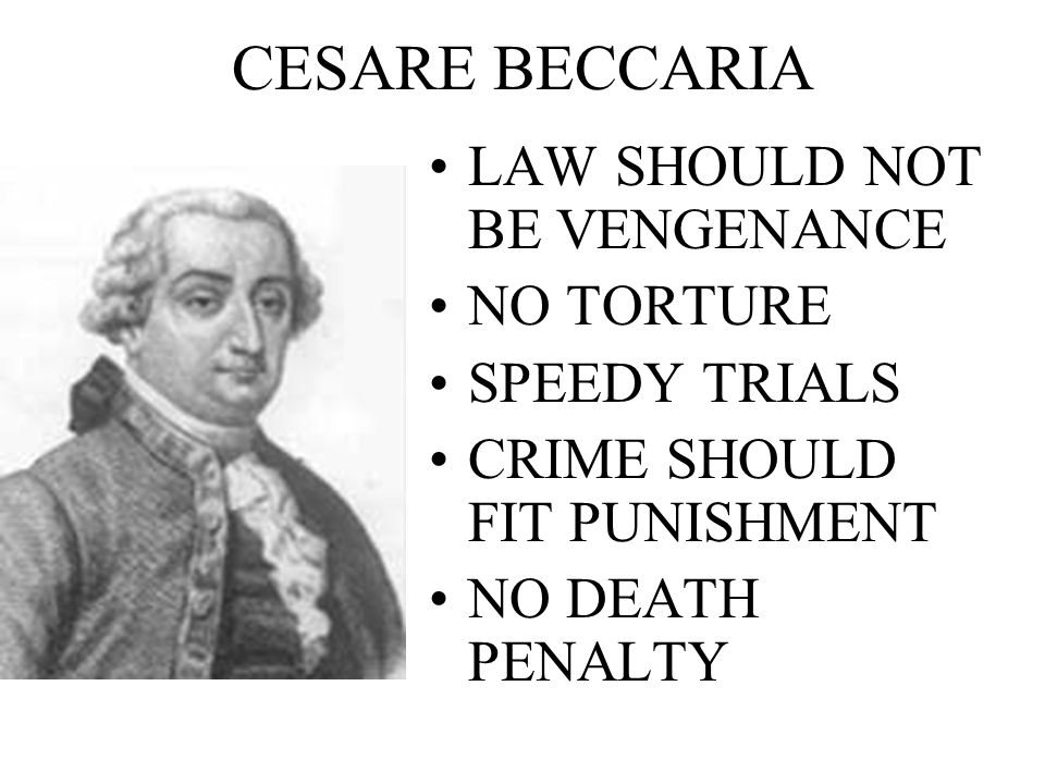CESARE BECCARIA LAW SHOULD NOT BE VENGENANCE NO TORTURE SPEEDY TRIALS