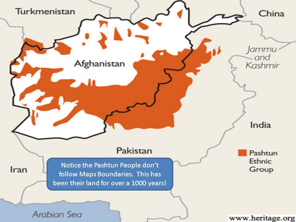 Notice the Pashtun People don't follow Maps Boundaries