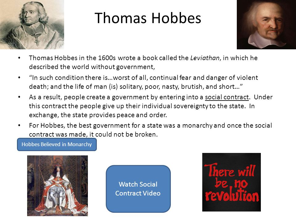 Thomas Hobbes Thomas Hobbes in the 1600s wrote a book called the Leviathan, in which he described the world without government,