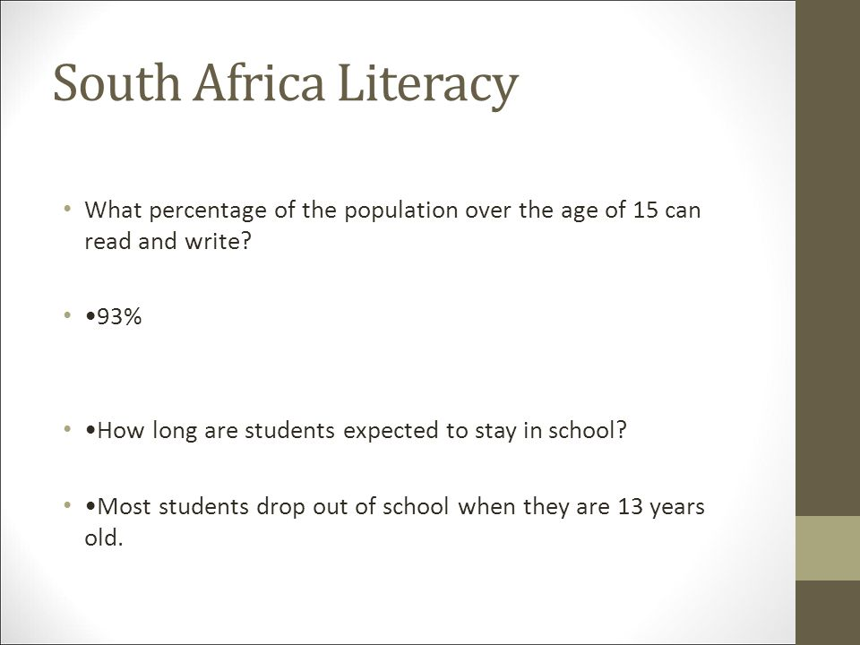 South Africa Literacy What percentage of the population over the age of 15 can read and write •93%