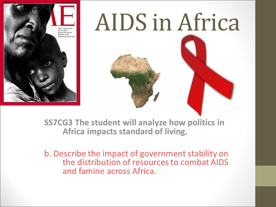 AIDS in Africa SS7CG3 The student will analyze how politics in Africa impacts standard of living.