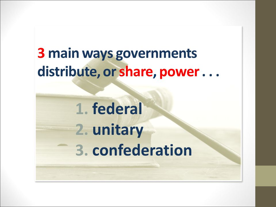 3 main ways governments distribute, or share, power . . .