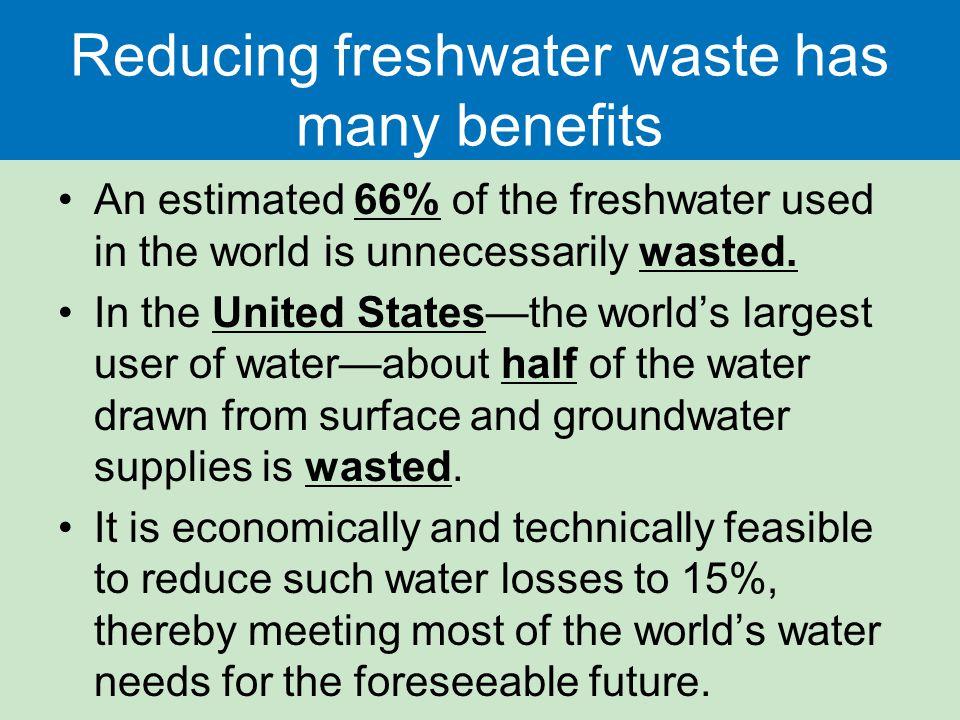 Reducing freshwater waste has many benefits