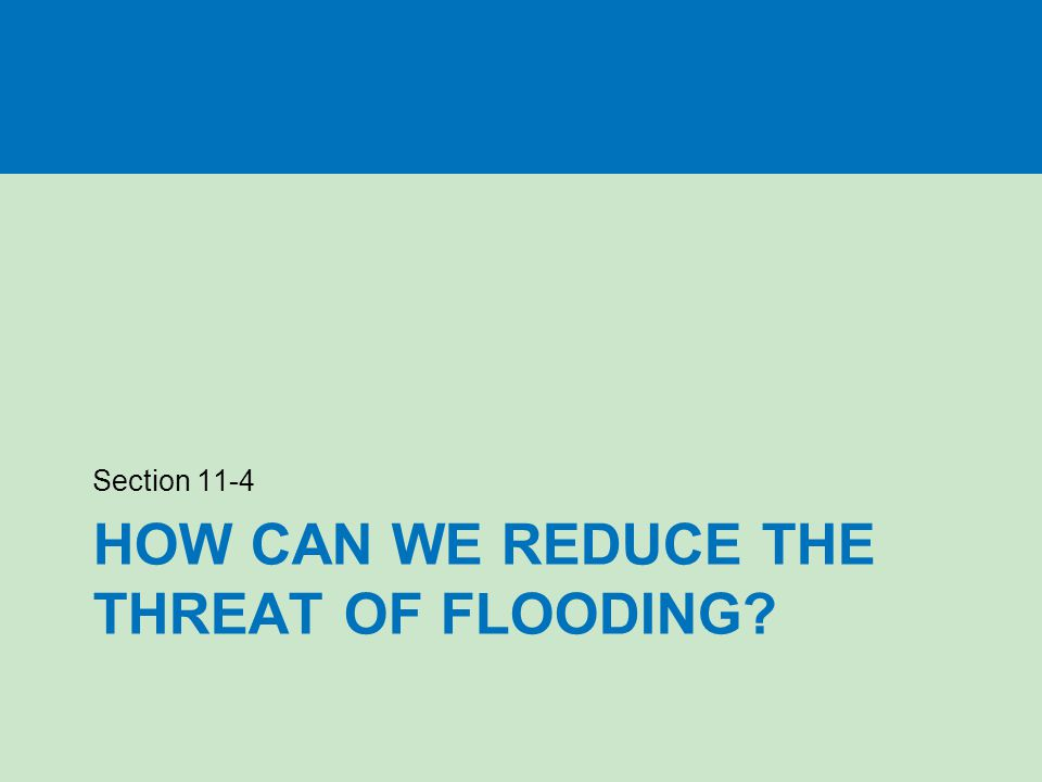 HOW CAN WE REDUCE THE THREAT OF FLOODING