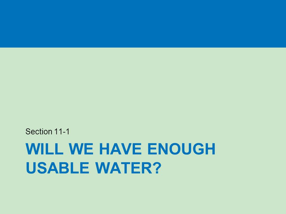 WILL WE HAVE ENOUGH USABLE WATER