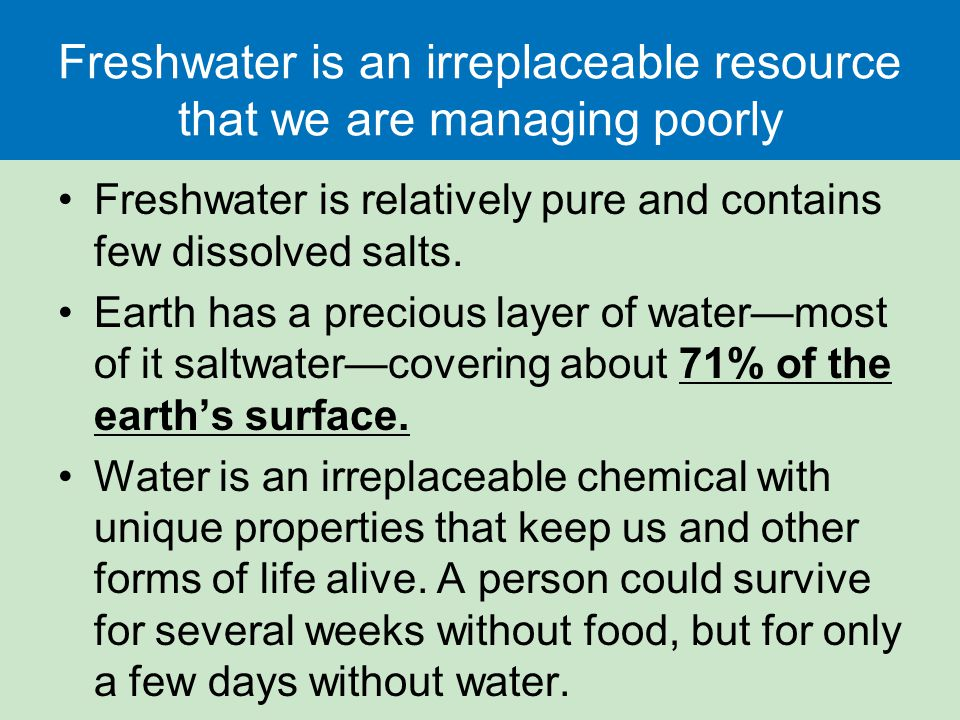 Freshwater is an irreplaceable resource that we are managing poorly