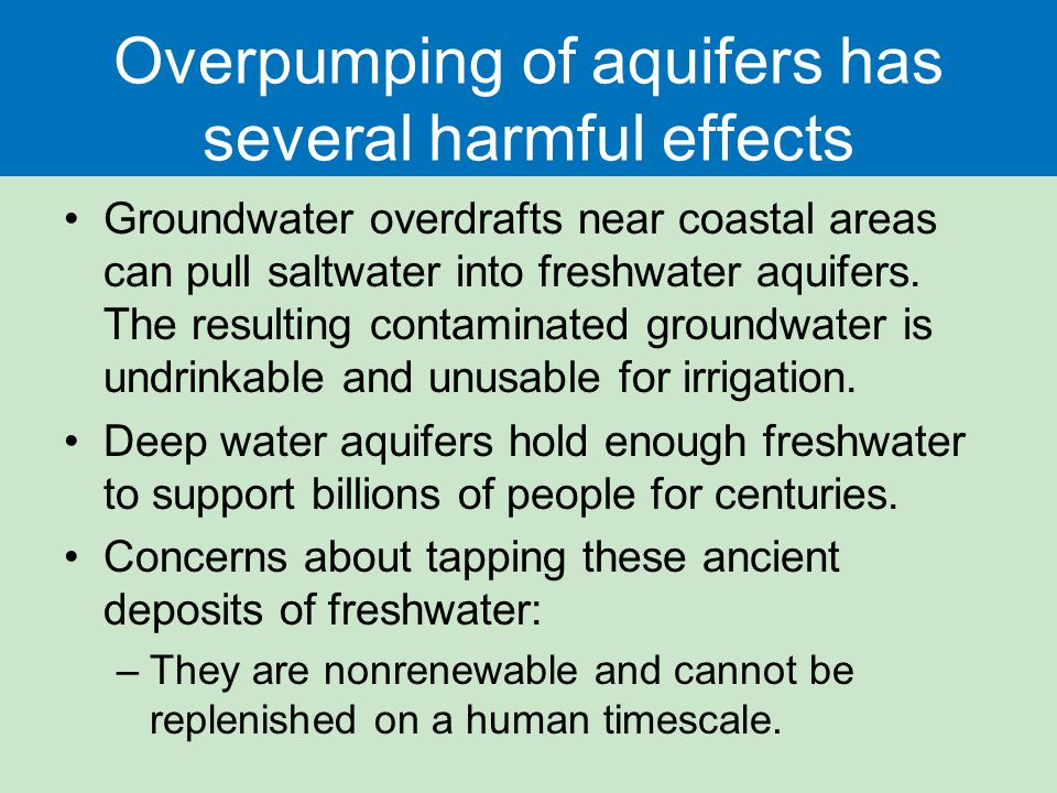 Overpumping of aquifers has several harmful effects