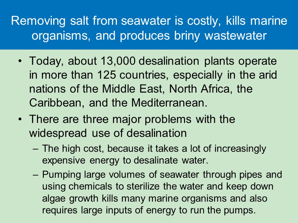 Removing salt from seawater is costly, kills marine organisms, and produces briny wastewater