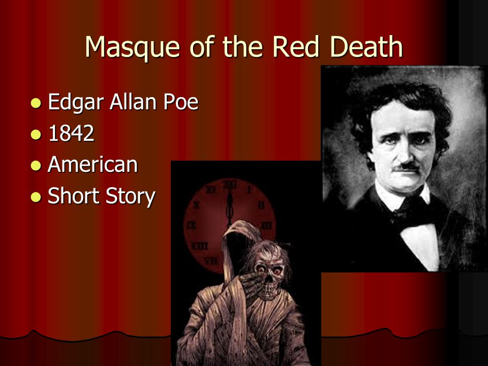 an analysis of the masque of the red death short story by edgar allan poe The masque of the red death summary - the masque of the red death by edgar allan poe summary and analysis this story by edgar allan poe, typical of his horror genre, may frighten readers more than usual as it is based on more real events than his other stories the story begins by explaining that the red death.