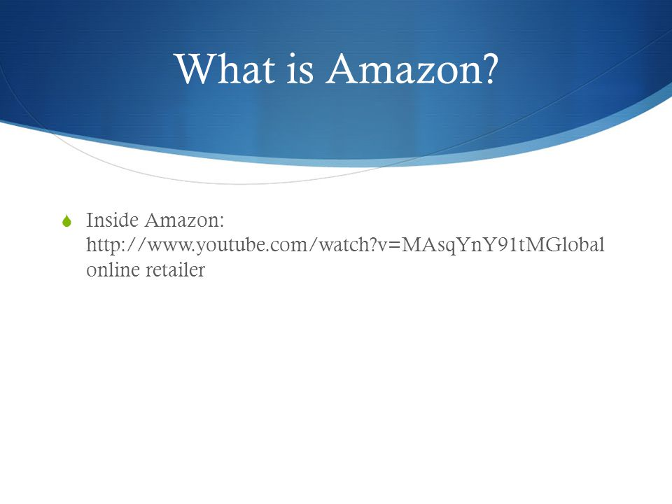 What is Amazon Inside Amazon:   v=MAsqYnY91tMGlobal online retailer