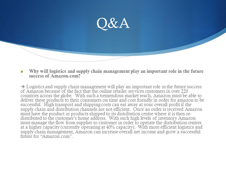 Q&A Why will logistics and supply chain management play an important role in the future success of Amazon.com