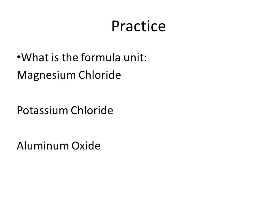 Practice What is the formula unit: Magnesium Chloride