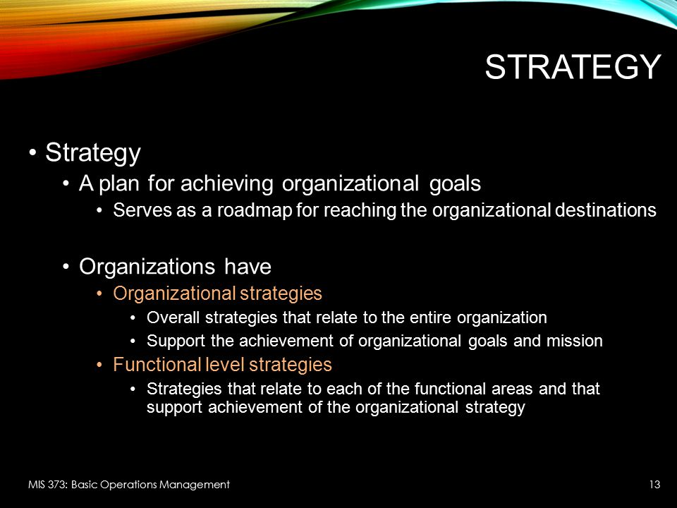 organizational goals strategies and tactics Of strategic thinking is much the same goal of organizational leadership while strategic planning is upward focused, looking at ensuring how tactics link up to corporate goals and.