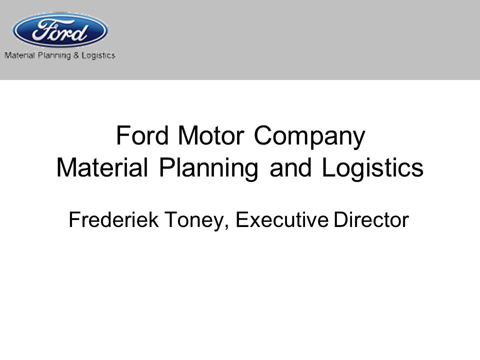 Frederiek Toney Executive Director Material Planning Logistics Ppt Video Online Download